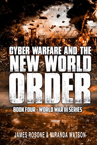 cyber-warfare-and-the-new-world-order-world-war-iii-series-book-iv