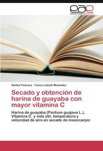 Secado y obtención de harina de guayaba con mayor vitamina C por Pedraza Santos