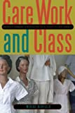 Care Work and Class: Domestic Workers' Struggle for Equal Rights in Latin America by Merike Blofield (2-Feb-2012) Paperback
