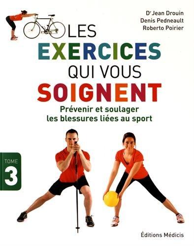 Les exercices qui vous soignent : Tome 3, Prévenir et soulager les blessures liées au sport