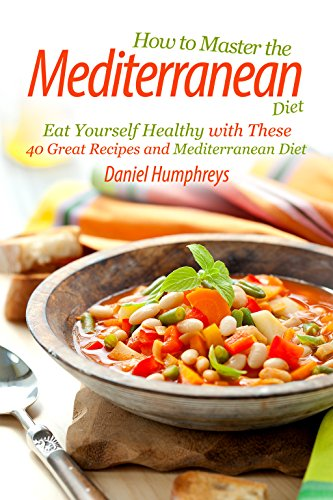 How to Master the Mediterranean Diet: Eat Yourself Healthy with These 40 Great Recipes and Mediterranean Diet (English Edition)