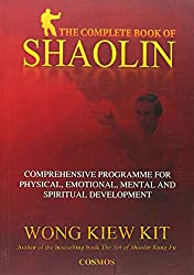 Complete Book of Shaolin: Comprehensive Program for Physical, Emotional, Mental and Spiritual Development