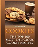 Cookies: The Top 100 Most Delicious Cookie Recipes - Best Reviews Guide