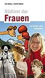 Südtirol für Frauen: Ein Reise- und Lesebuch - Evi Keifl, Anita Rossi