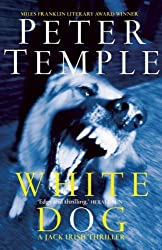 White Dog: The Fourth Jack Irish Thriller by Peter Temple (2014-03-18)