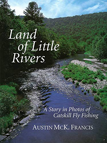 Land of Little Rivers: A Story in Photos of Catskill Fly Fishing di Austin M. Francis