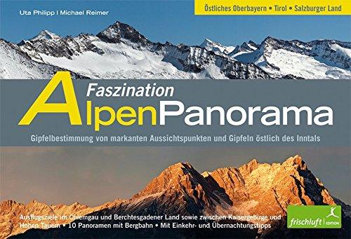 Faszination Alpenpanorama, Band 2: Östliches Oberbayern, Tirol, Salzburger Land