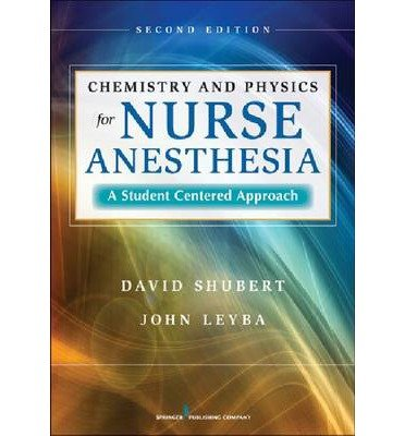 [(Chemistry and Physics for Nurse Anesthesia: a Student-centered Approach)] [Author: Dr David Shubert] published on (May, 2013)