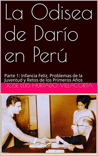 La Odisea de Darío en Perú: Parte 1: Infancia Feliz, Problemas de la Juventud y Retos de los Primeros Años (2) por Jose Luis Hurtado Villacorta