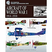 Aircraft Of World War I 1914-1918 (The Essential Aircraft Identification Guide)