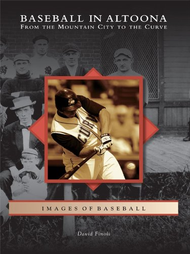 Baseball in Altoona: From the Mountain City to the Curve (Images of Baseball) (English Edition) - Monroeville Pa