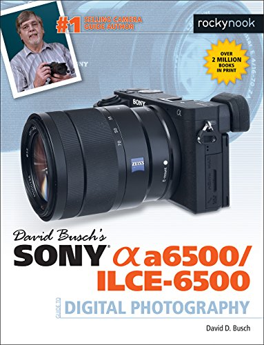 David Busch\'s Sony Alpha a6500/ILCE-6500 Guide to Digital Photography (The David Busch Camera Guide Series) (English Edition)
