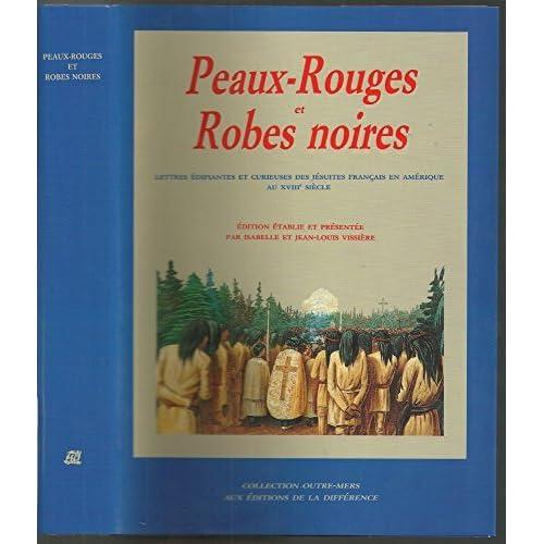Peaux-rouges et Robes noires : Lettres édifiantes et curieuses des jésuites français en Amérique au XVIIIe siècle