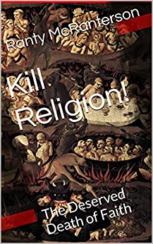 Kill Religion!: The Deserved Death of Faith by [McRanterson, Ranty]