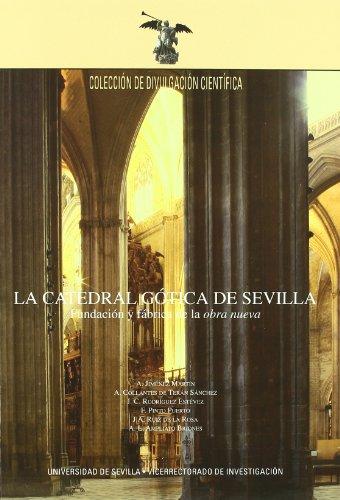 """La Catedral gótica de Sevilla.: Fundación y fábrica de la """"obra nueva"""". (Colección Divulgación Científica)"""