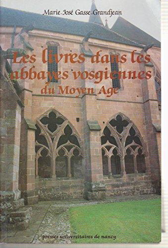 Les livres dans les abbayes vosgiennes du Moyen Age par Marie-José Gasse-Grandjean