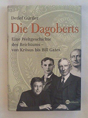 Die Dagoberts: Eine Weltgeschichte des Reichtums - von Krösus bis Bill Gates