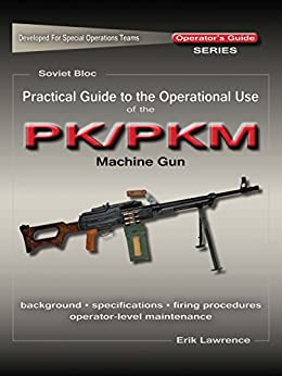 Practical Guide to the Operational Use of the PK/PKM Machine Gun Descargar Epub