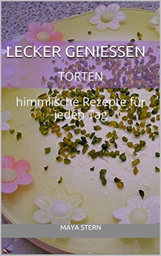 lecker-geniessen-torten-und-mehr-himmlische-rezepte-fur-jeden-tag-german-edition