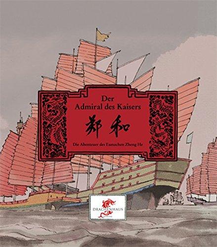 Der Admiral des Kaisers. Die Abenteuer des Eunuchen Zheng He. (Chinesische Geschichte)