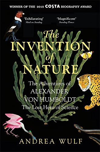 The Invention of Nature: The Adventures of Alexander von Humboldt, the Lost Hero of Science: Costa & Royal Society Prize Winner thumbnail