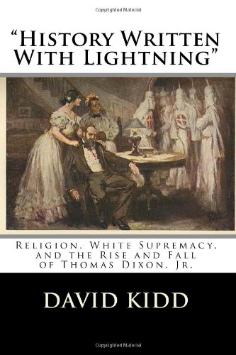 """History Written With Lightning"": Religion, White Supremacy, and the Rise and Fall of Thomas Dixon, Jr."
