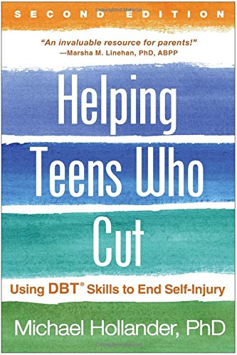 Helping Teens Who Cut, Second Edition: Using DBT (R) Skills to End Self-Injury -