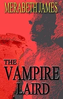 The Vampire Laird (A Ravynne Sisters Paranormal Thriller Book 2) by [James, Merabeth]
