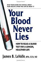 Your Blood Never Lies: How to Read a Blood Test for a Longer, Healthier Life by James B. LaValle (2013-07-31)