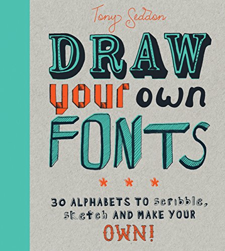 Draw your own fonts : 30 alphabets to scribble, sketch, and make your own ! par Tony Seddon