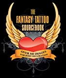 The Fantasy Tattoo Sourcebook: Over 500 Images for Body Decoration