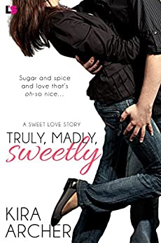 Truly, Madly, Sweetly (Sweet Love) by [Archer, Kira]