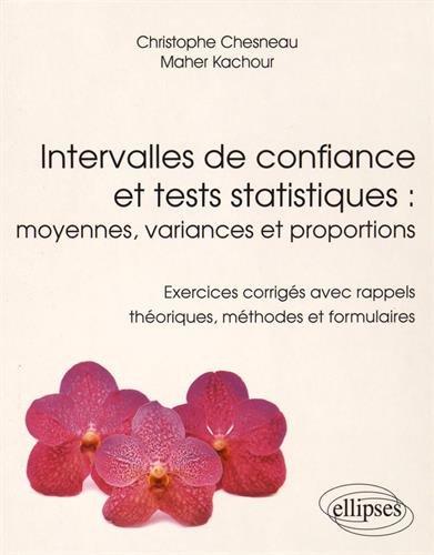 Intervalles de Confiance et Tests Statistiques Moyennes Variances et Proportions Exercices Corrigés avec Rappels Théoriques Méthodes et Formulaires