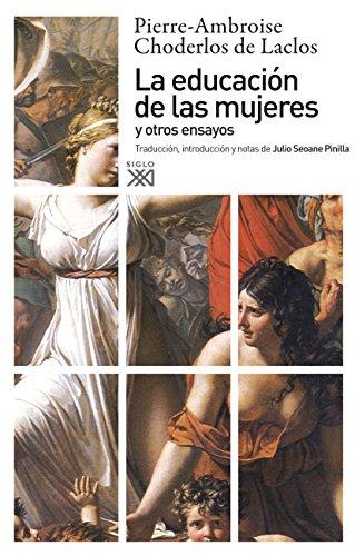 La educación de las mujeres y otros ensayos (Siglo XXI de España General) por Pierre-Ambroise Choderlos de Laclos