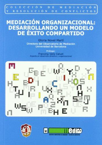 Mediación organizacional: desarrollando un modelo de éxito compartido (Mediación y resolución de conflictos)