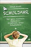 Schuljahr: Der ganz normale Wahnsinn: Erlebnisse eines Schulleiters von Ulrich Knoll