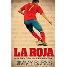 La Roja: A Journey Through Spanish Football by Jimmy Burns (2012-05-10)