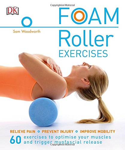 Preisvergleich Produktbild Foam Roller Exercises: Relieve Pain*Prevent Injury*Improve Mobility