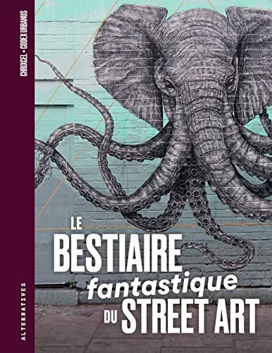 Le Bestiaire fantastique du street art par Chrixcel