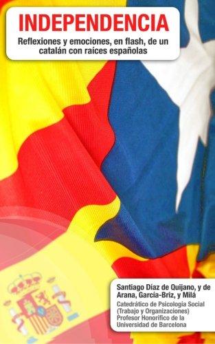 Idependencia: Reflexiones y emociones, en flash, de un catalán con raíces españolas: Idependencia: Reflexiones y emociones, en flash, de un catalán con raíces españolas