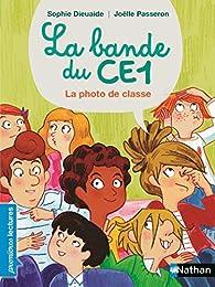 La Bande du CE1 - La photo de classe - Premières lectures Dès 7 ans par Sophie Dieuaide