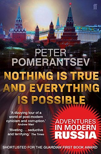 Nothing is True and Everything is Possible: Adventures in Modern Russia by Peter Pomerantsev (2015-12-10)