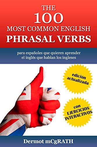 THE 100 MOST COMMON ENGLISH PHRASAL VERBS: para españoles que quieren aprender el inglés que hablan los ingleses. EDICIÓN ACTUALIZADA con EJERCICIOS INTERACTIVOS ... ONE HUNDRED SERIES Book 2) (English Edition) por Dermot McGrath