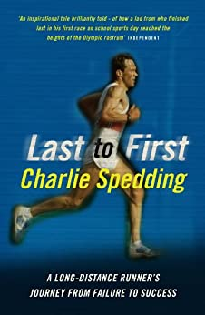 From Last to First: How I Became a Marathon Champion by [Spedding, Charlie]