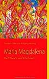 Maria Magdalena: Die fühlende, weibliche Matrix - Dorothea J May