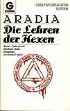 Aradia. Die Lehren der Hexen. Mythen, Zaubersprüche, Weisheitem, Bilder - Charles G. Leland