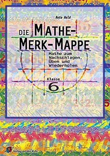 Die Mathe-Merk-Mappe: Mathe zum Nachschlagen, Üben und Wiederholen. Klasse 6