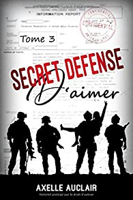 Secret défense d'aimer, tome 3 par Axelle Auclair