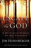 Escape to God: A Desperate Dearch for His Presence