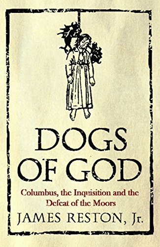 Dogs of God: Columbus, the Inquisition and the Defeat of the Moors por James Reston